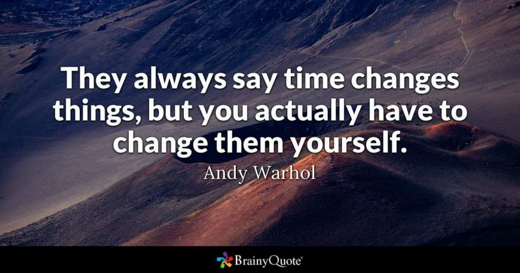Quote of Andy Warhol They always say time changes things, but you actually have to change them yourself.